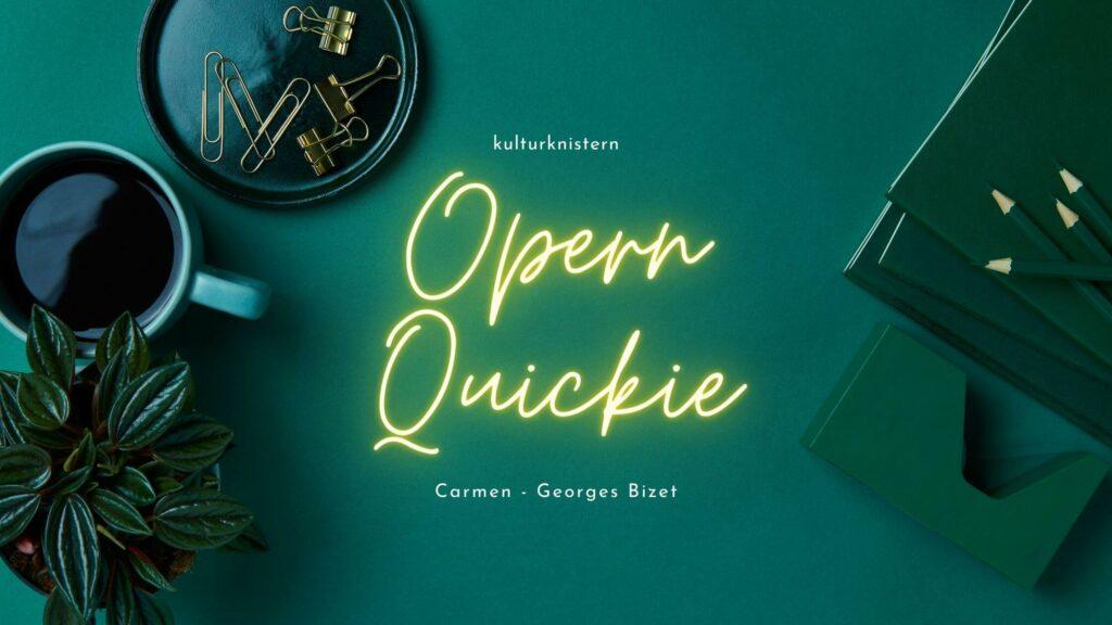 Titelbild: Opern Quickie Carmen - Georges Bizet auf grünem Hintergrund