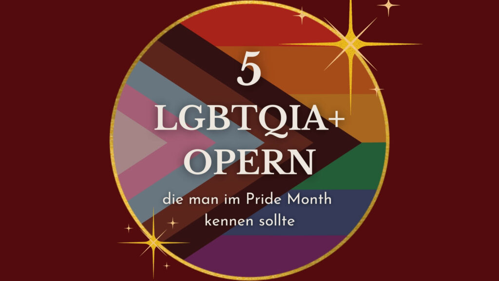 """Bloggrafik """"5 LGBTQIA+ Opern, die man im Pride Month kennen sollte"""""""